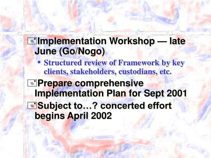 Implementation Workshop — late June (Go/Nogo)