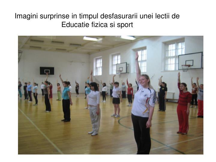 Imagini surprinse in timpul desfasurarii unei lectii de Educatie fizica si sport