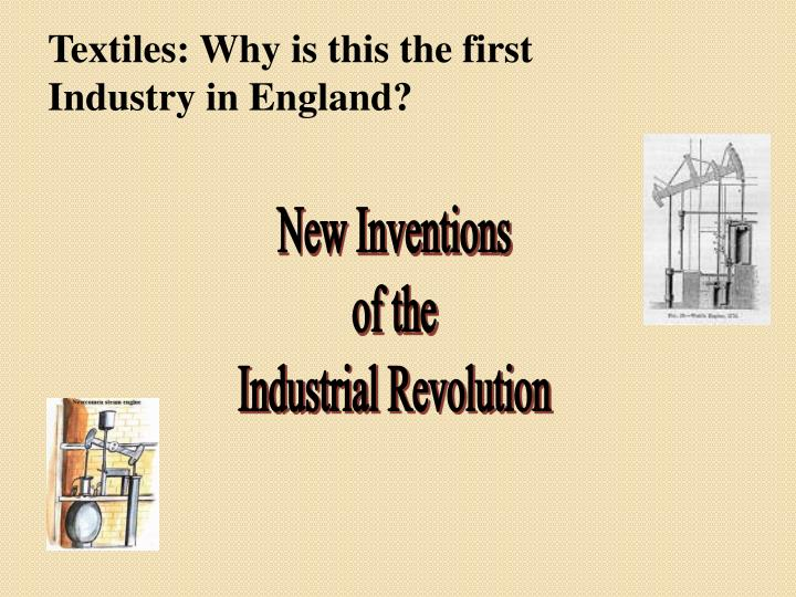 Textiles: Why is this the first Industry in England?