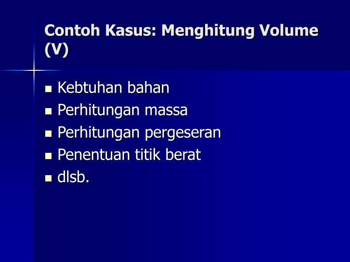 Contoh Kasus: Menghitung Volume (V)