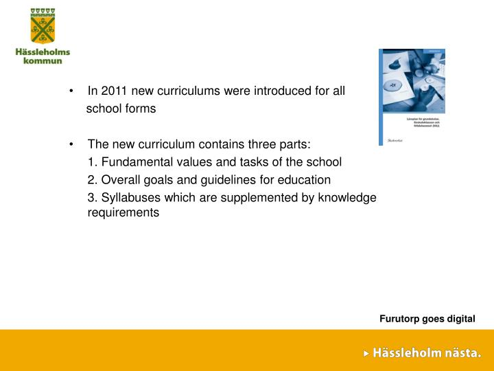 In 2011 new curriculums were introduced for all
