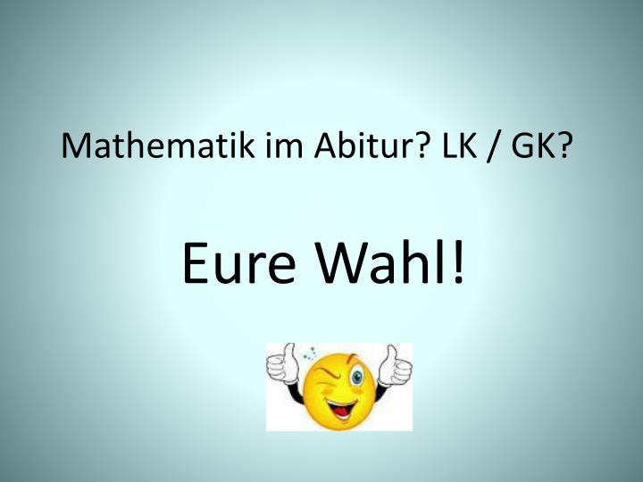 Mathematik im Abitur? LK / GK?