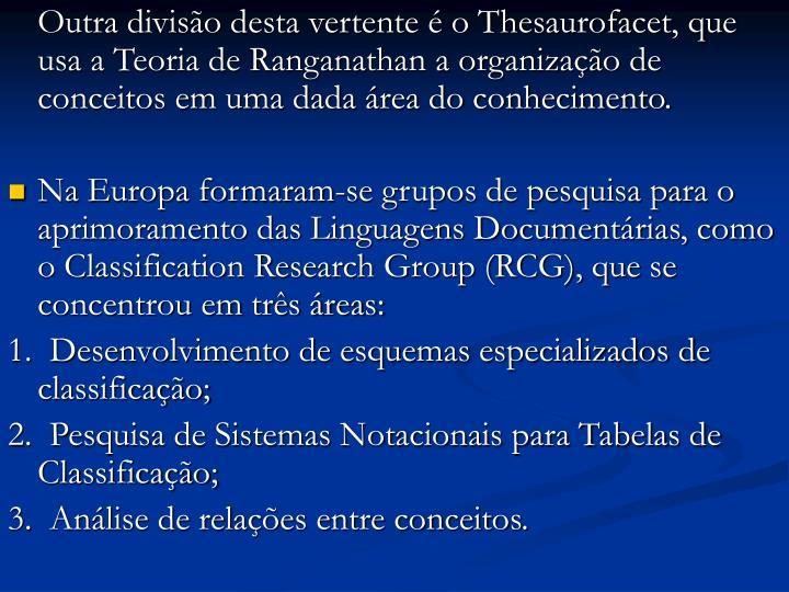 Outra divisão desta vertente é o Thesaurofacet, que usa a Teoria de Ranganathan a organização de conceitos em uma dada área do conhecimento.