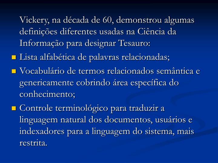 Vickery, na década de 60, demonstrou algumas definições diferentes usadas na Ciência da Informação para designar Tesauro: