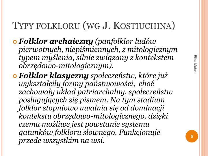 Typy folkloru (wg J. Kostiuchina)