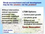 shrub encroachment and soil development may be the solution not the problem1
