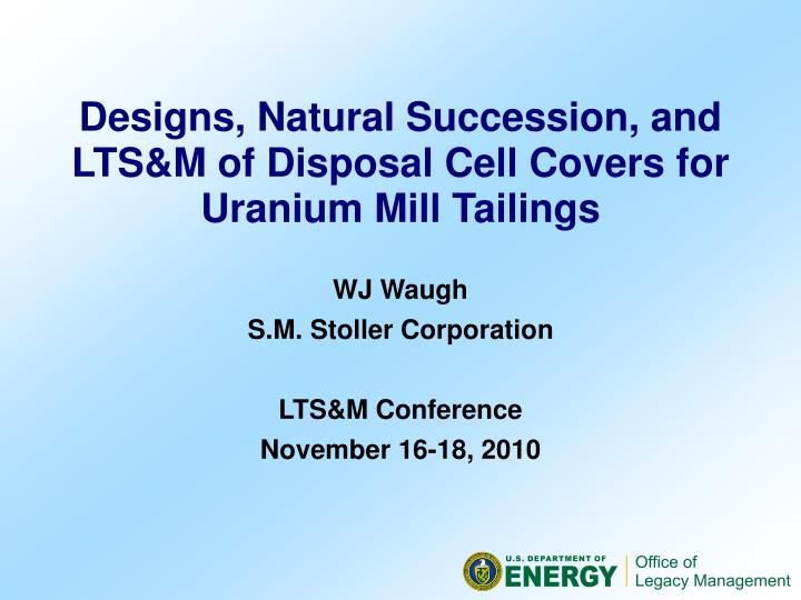 Designs, Natural Succession, and LTS&M of Disposal Cell Covers for Uranium Mill Tailings