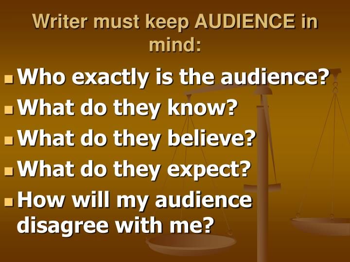 Writer must keep AUDIENCE in mind: