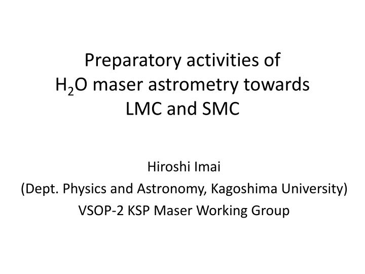 preparatory activities of h 2 o maser astrometry towards lmc and smc