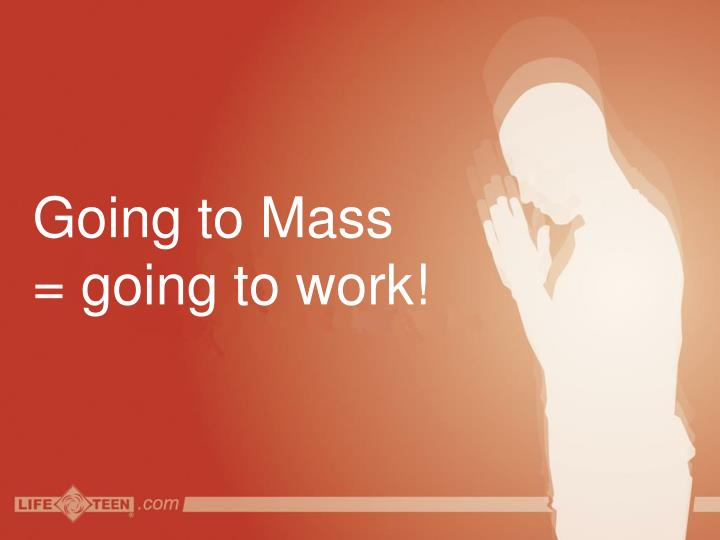 Going to Mass  = going to work!