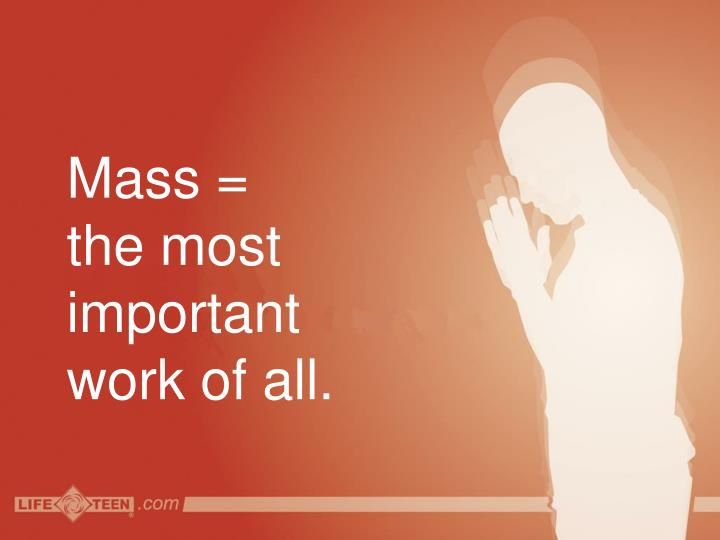 Mass = the most important