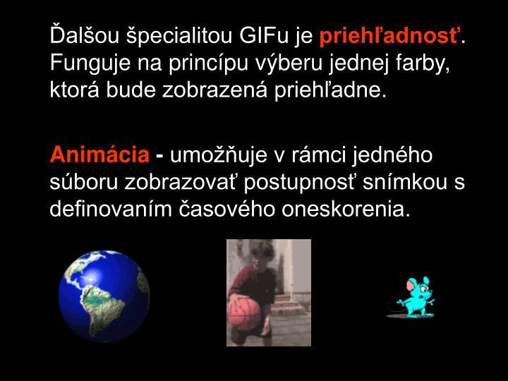Ďalšou špecialitou GIFu je