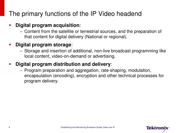 The primary functions of the IP Video headend