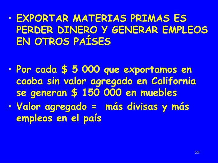 EXPORTAR MATERIAS PRIMAS ES PERDER DINERO Y GENERAR EMPLEOS EN OTROS PAÍSES