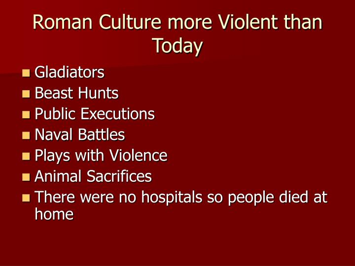 Roman Culture more Violent than Today