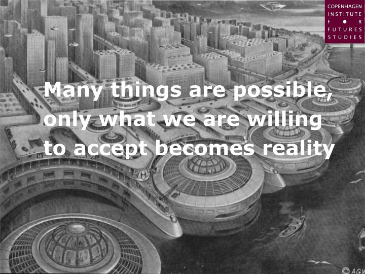 Many things are possible, only what we are willing to accept becomes reality