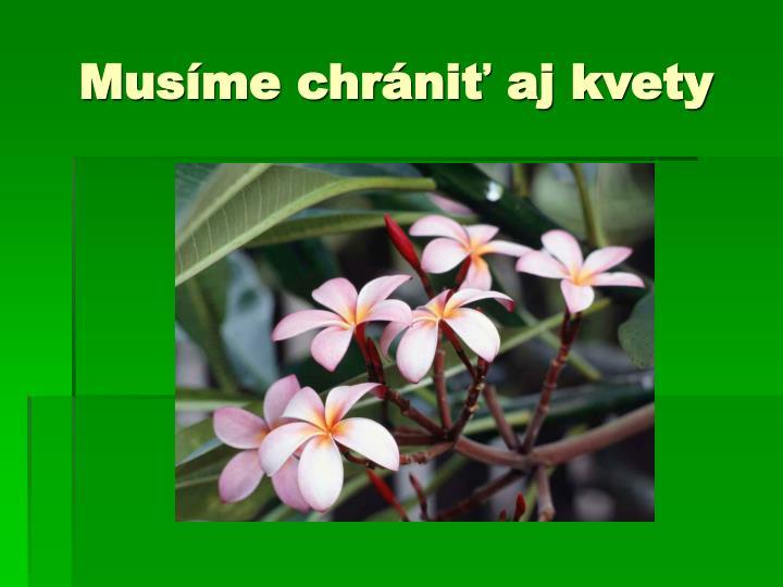 Musíme chrániť aj kvety
