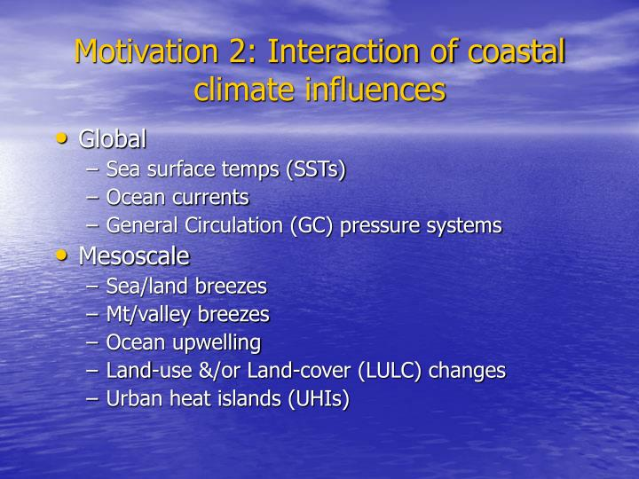 Motivation 2: Interaction of coastal climate influences