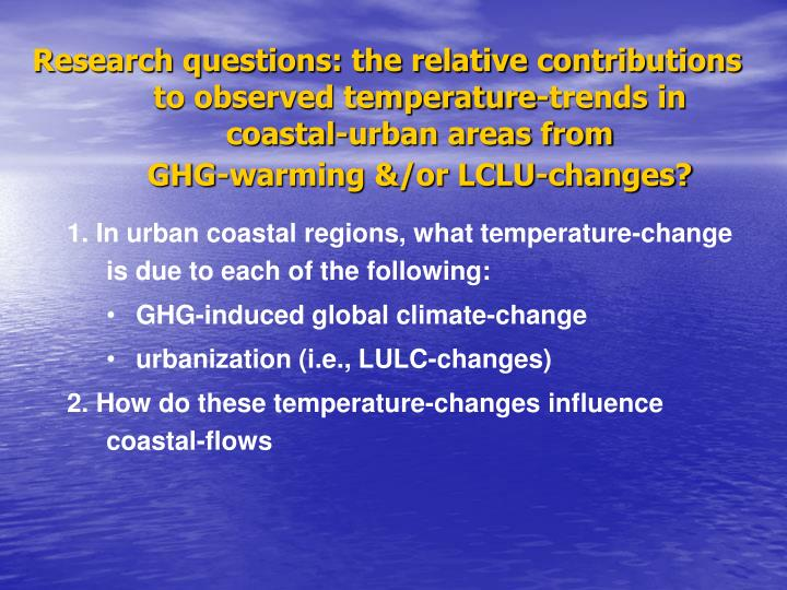 Research questions: the relative contributions to observed temperature-trends in