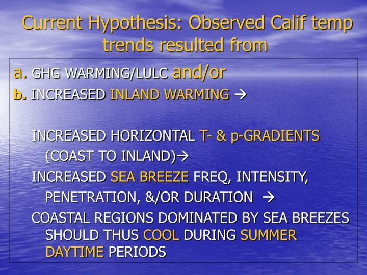 Current Hypothesis: Observed Calif temp trends resulted from