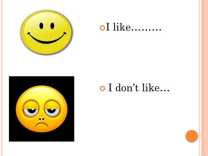 I like………