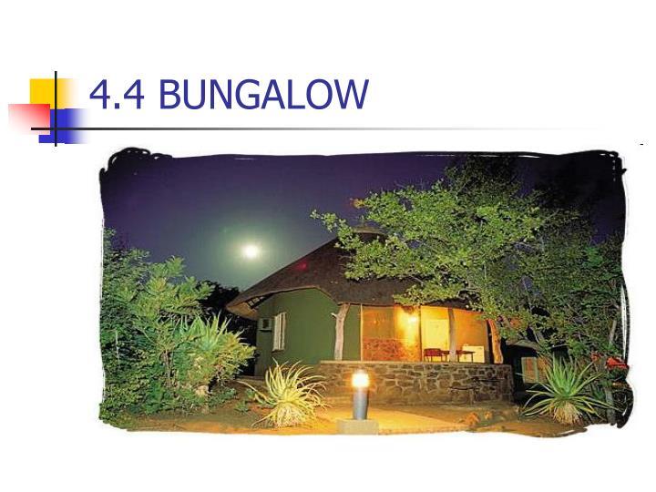 4.4 BUNGALOW