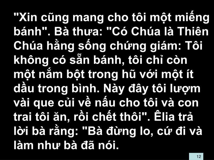"""""""Xin cng mang cho ti mt ming bnh"""". B tha: """"C Cha l Thin Cha hng sng chng gim: Ti khng c sn bnh, ti ch cn mt nm bt trong h vi mt t du trong bnh. Ny y ti lm vi que ci v nu cho ti v con trai ti n, ri cht thi"""". lia tr li b rng: """"B ng lo, c i v lm nh b  ni."""