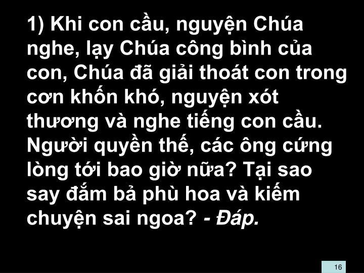 1) Khi con cu, nguyn Cha nghe, ly Cha cng bnh ca con, Cha  gii thot con trong cn khn kh, nguyn xt thng v nghe ting con cu. Ngi quyn th, cc ng cng lng ti bao gi na? Ti sao say m b ph hoa v kim chuyn sai ngoa?