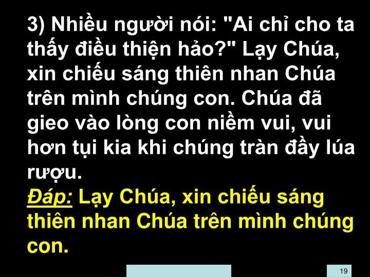 "3) Nhiu ngi ni: ""Ai ch cho ta thy iu thin ho?"" Ly Cha, xin chiu sng thin nhan Cha trn mnh chng con. Cha  gieo vo lng con nim vui, vui hn ti kia khi chng trn y la ru."