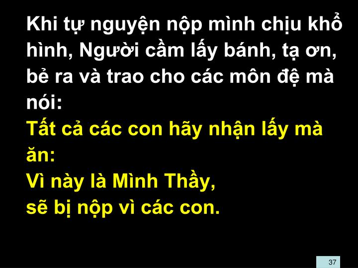 Khi t nguyn np mnh chu kh hnh, Ngi cm ly bnh, t n, b ra v trao cho cc mn  m ni: