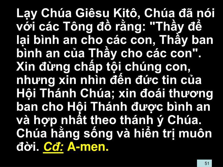 """Ly Cha Gisu Kit, Cha  ni vi cc Tng  rng: """"Thy  li bnh an cho cc con, Thy ban bnh an ca Thy cho cc con"""". Xin ng chp ti chng con, nhng xin nhn n c tin ca Hi Thnh Cha; xin oi thng ban cho Hi Thnh c bnh an v hp nht theo thnh  Cha."""