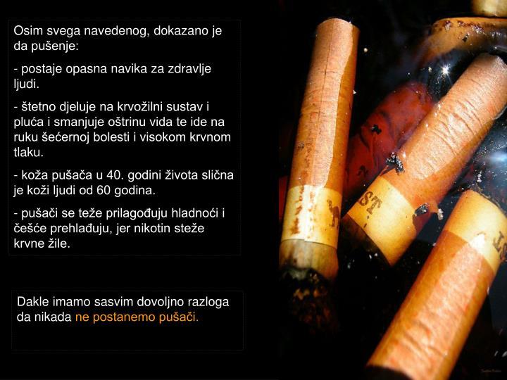 Osim svega navedenog, dokazano je da pušenje: