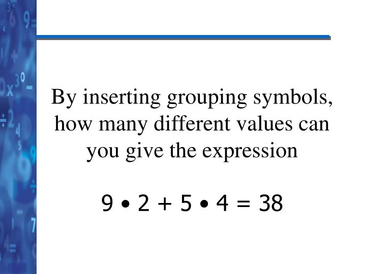 By inserting grouping symbols, how many different values can you give the expression