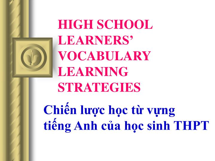 HIGH SCHOOL LEARNERS VOCABULARY LEARNING STRATEGIES