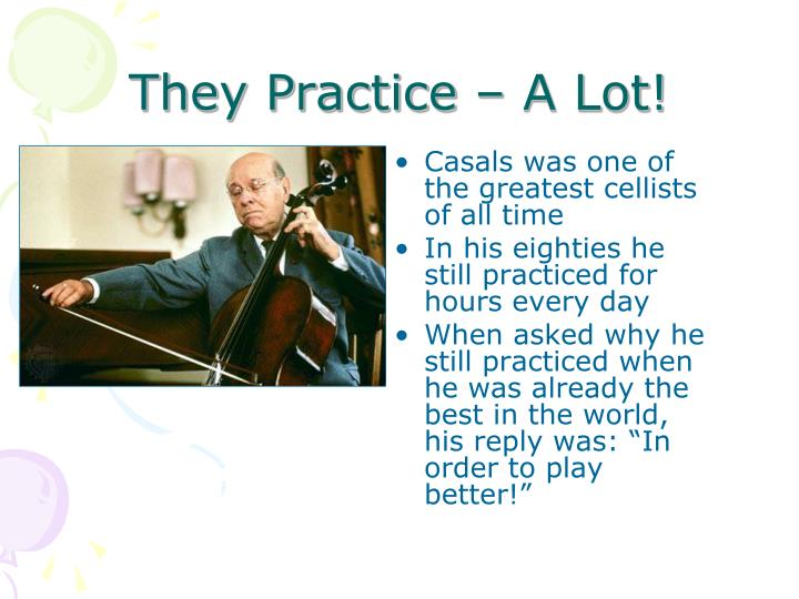 They Practice – A Lot!