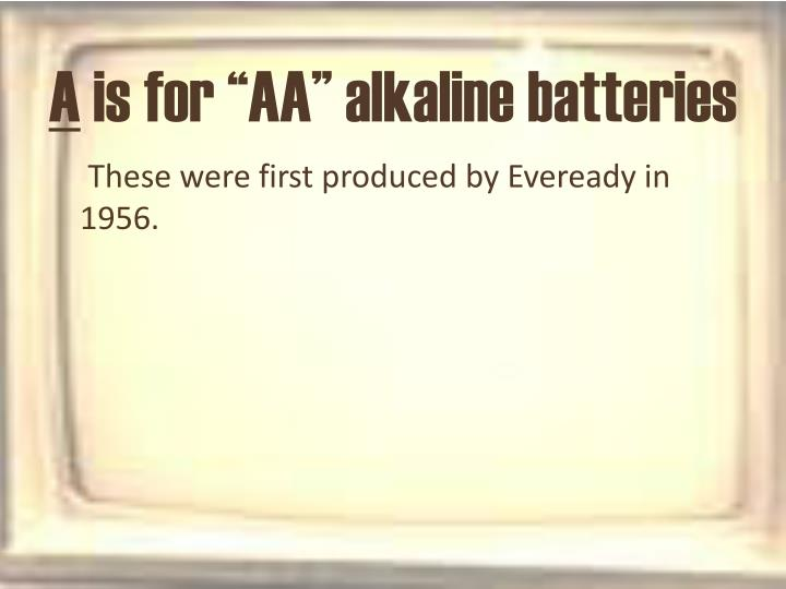 A is for aa alkaline batteries