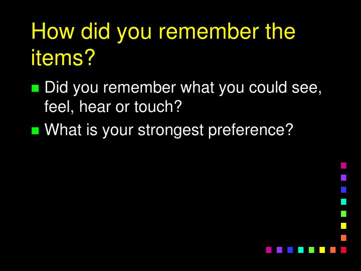 How did you remember the items?
