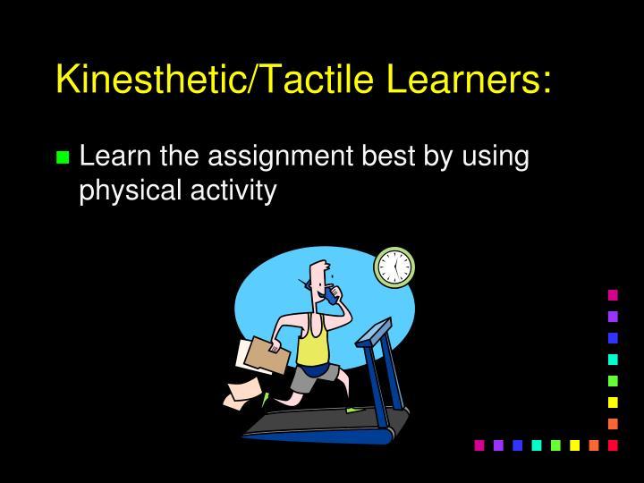 Kinesthetic/Tactile Learners: