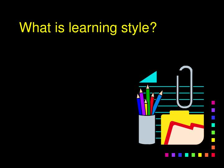 What is learning style?