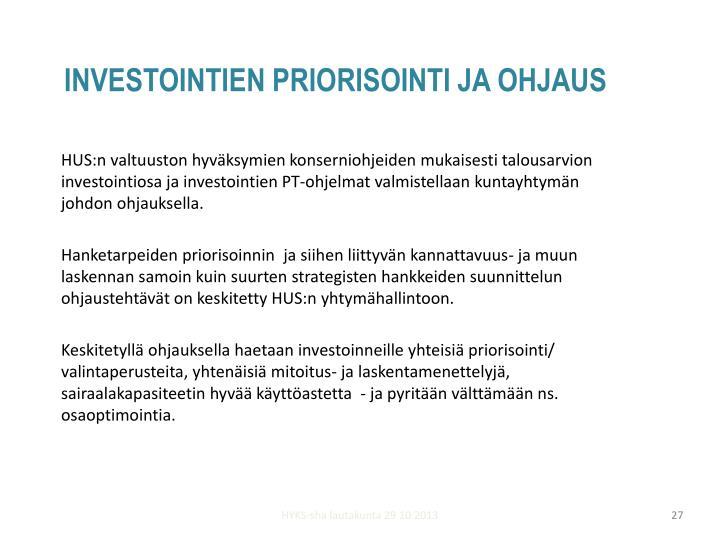 HUS:n valtuuston hyväksymien konserniohjeiden mukaisesti talousarvion investointiosa ja investointien PT-ohjelmat valmistellaan kuntayhtymän johdon ohjauksella.