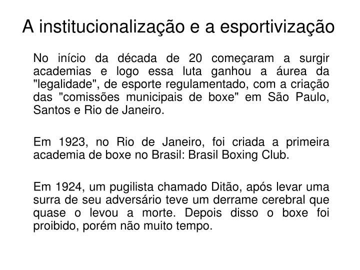 """No início da década de 20 começaram a surgir academias e logo essa luta ganhou a áurea da """"legalidade"""", de esporte regulamentado, com a criação das """"comissões municipais de boxe"""" em São Paulo, Santos e Rio de Janeiro."""
