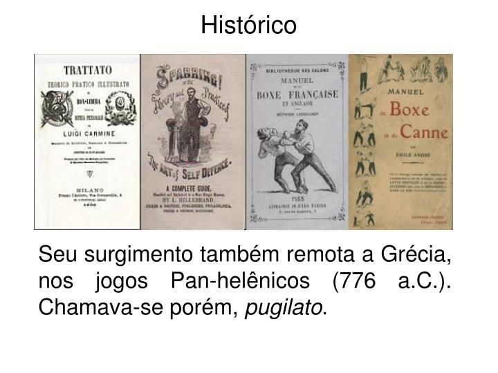 Seu surgimento também remota a Grécia, nos jogos Pan-helênicos (776 a.C.). Chamava-se porém,