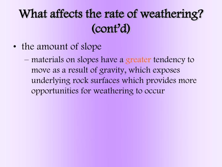 What affects the rate of weathering? (cont'd)
