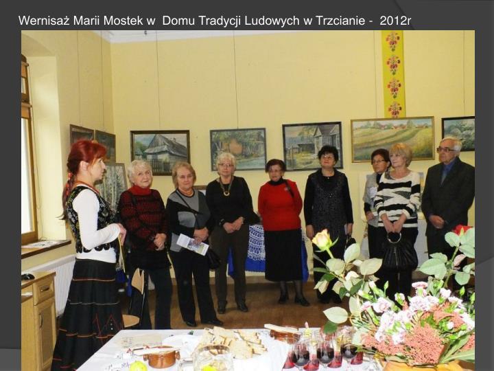 Wernisaż Marii Mostek w  Domu Tradycji Ludowych w Trzcianie -  2012r