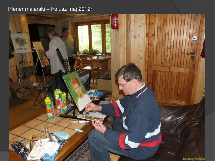 Plener malarski – Folusz maj 2012r