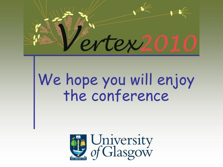 We hope you will enjoy the conference