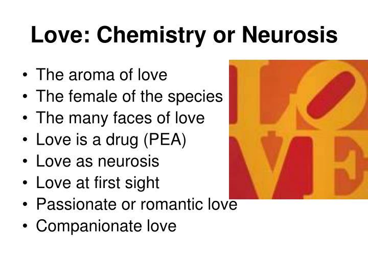 Love: Chemistry or Neurosis