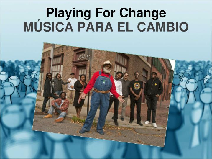 Playing for change m sica para el cambio