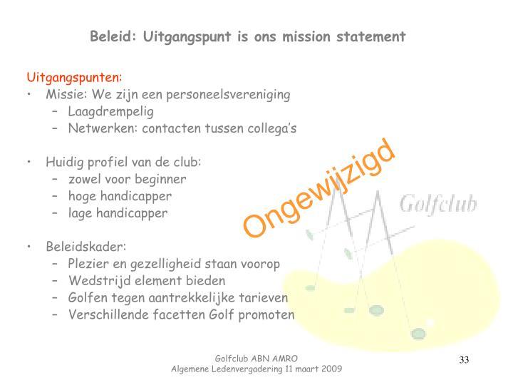 Beleid: Uitgangspunt is ons mission statement