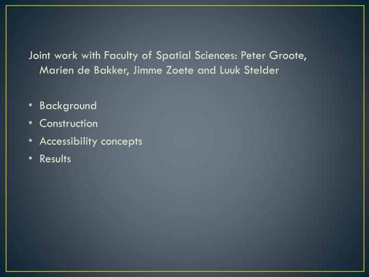 Joint work with Faculty of Spatial Sciences: Peter Groote, Marien de Bakker, Jimme Zoete and Luuk Stelder